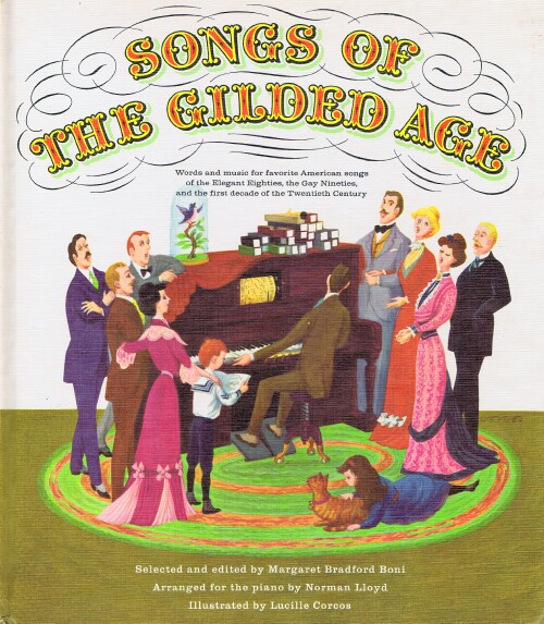 Image for Songs of the Gilded Age: Words and Music for favorite American songs of the Elegant Eighties, the Gay Nineties, and the first decade of the Twentieth Century