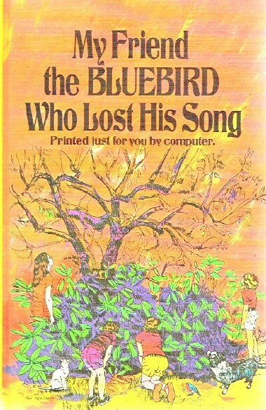 Image for My Friend the Bluebird Who Lost His Song: Printed just for you by computer