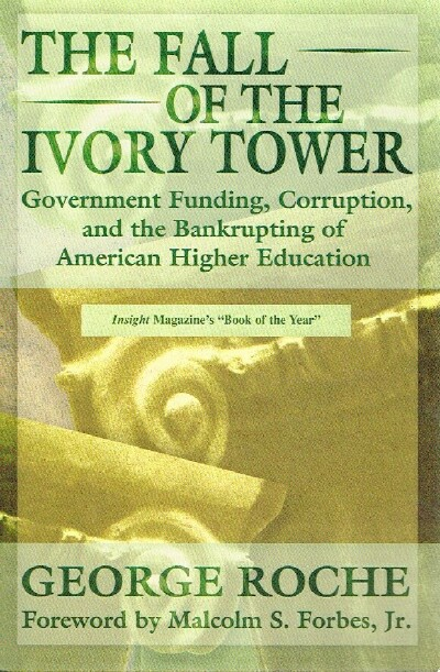 Image for The Fall of the Ivory Tower Government Funding, Corruption, and the Bankrupting of American Higher Education