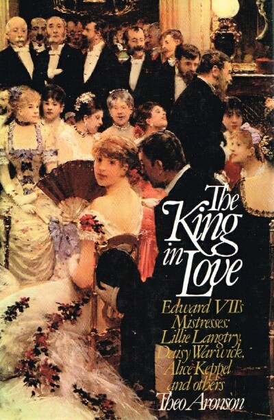 Image for The King in Love:  Edwards Vll's Mistresses : Lillie Langtry, Daisy Warwick, Alice Keppel and Others