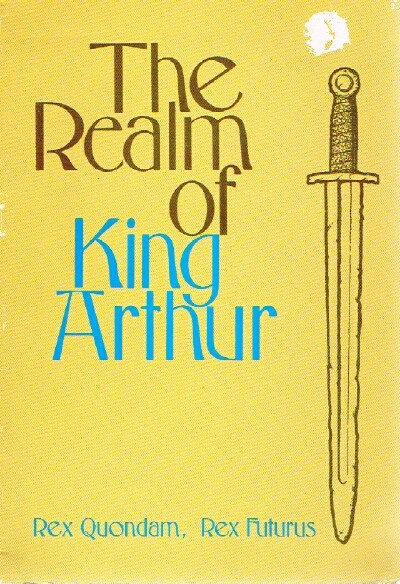 Image for The Realm of King Arthur Rex Quondam, Rex Futurus
