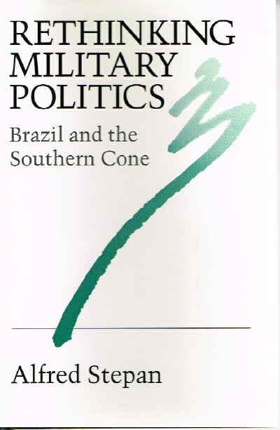Image for Rethinking Military Politics  Brazil and the Southern Cone