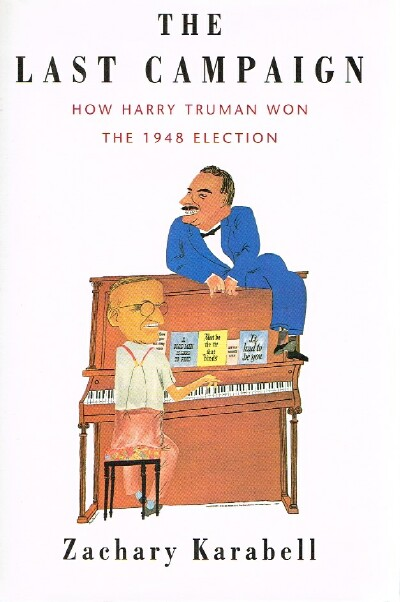 Image for The Last Campaign:  How Harry Truman Won the 1948 Election