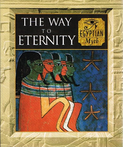 Image for The Way to Eternity  Egyptian Myth