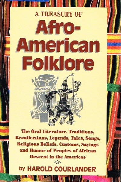Image for A Treasury of Afro-American Folklore:  The Oral Literature, Traditions, Recollections, Legends, Tales, Songs, Religious Beliefs, Customs, Sayings, and Humor of Peoples of African Descent in the Americas