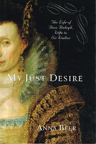 Image for My Just Desire:  The Life of Bess Raleigh, Wife to Sir Walter