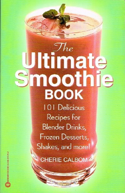 Image for The Ultimate Smoothie Book 101 Delicious Recipies for Blender Drinks, Frozen Desserts, Shakes, and more!
