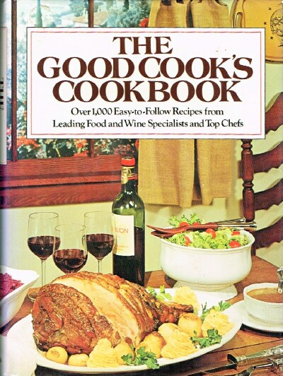 Image for The Good Cooks Cookbook: Over 1,000 Easy-to-Follow Recipes from Leading Food and Wine Specialists and Top Chefs