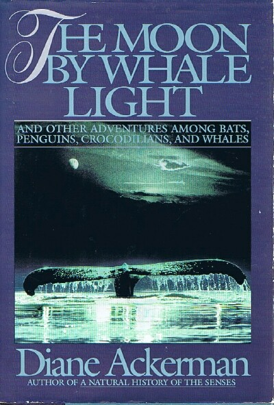 Image for The Moon by Whale Light And Other Adventures Among Bats, Penguins, Crocodillians, and Whales