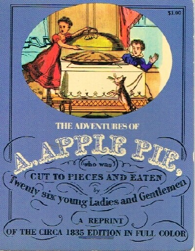 Image for The Adventures of A, Apple Pie, Who Was Cut to Pieces and Eaten by Twenty Six Young Ladies and Gentlemen With Whom All Little People Ought to Be Acquainted