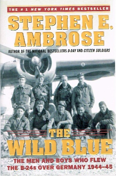 Image for The Wild Blue: The Men and Boys Who Flew the B-24s Over Germany 1944-45