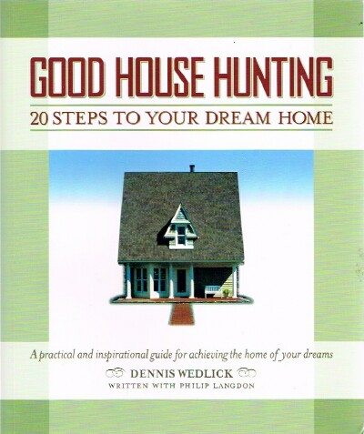 Image for Good House Hunting: 20 Steps to Your Dream Home A Practical and Inspirational Guide for Achieving the Home of your Dreams