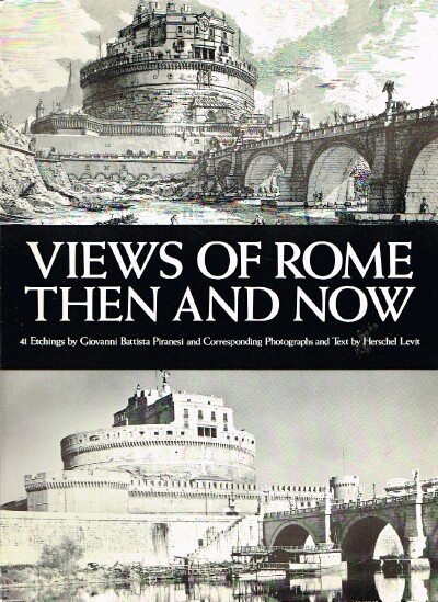 Image for Views of Rome Then and Now 41 Etchings by Giovanni BattistaPiranesi and Corresponding Photographs and Text by Herschel Levit