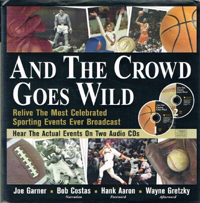 Image for And The Crowd Goes Wild Relive the Most Celebrated Sporting Events Ever Broadcast