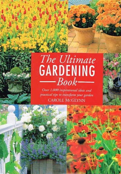 Image for The Ultimate Gardening Book Over 1,000 Inspirational Ideas and Practical Tips to Transform Your Garden