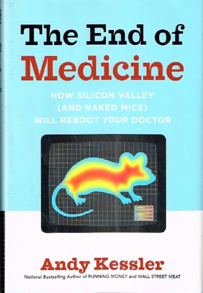 Image for The End of Medicine How Silicon Valley (and Naked Mice) Will Reboot your Doctor