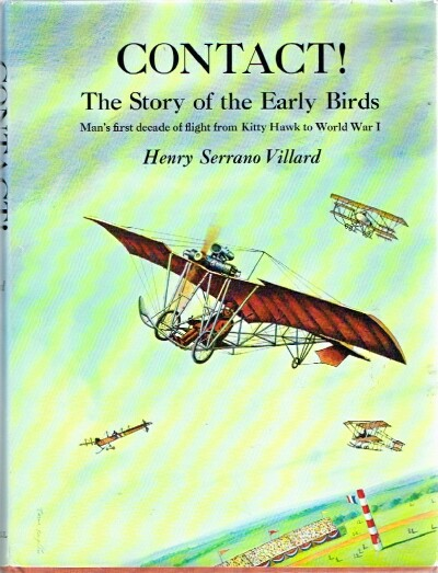 Image for Contact! The Story of the Early Birds Man's first decade of flight from Kitty Hawk to World War I
