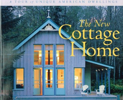 Image for The New Cottage Home A Tour of Unique American Dwellings
