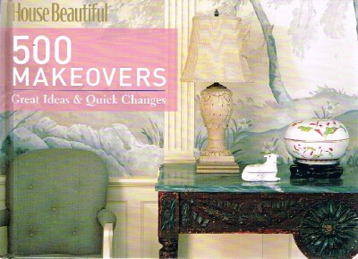 Image for House Beautiful 500 Makeovers Great Ideas & Quick Changes