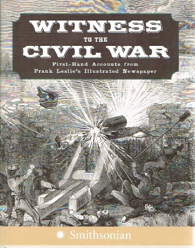Image for Witness to the Civil War First-Hand Accounts from Frank Leslie's Illustrated Newspaper