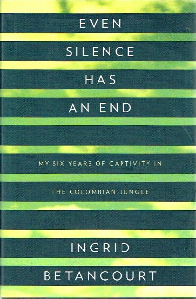Image for Even Silence has an End: My Six Years of Captivity in the Colombian Jungle