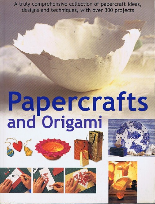 Image for Papercrafts and Origami: A Truly Comprehensive Collection of Papercraft Ideas, designs and Techniques, with over 300 Projects