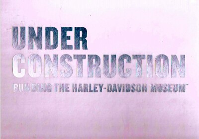 Image for Under Construction: Building The Harley-Davidson Museum