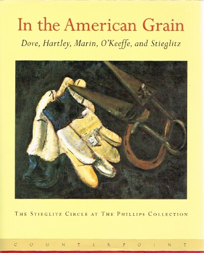 Image for In the American Grain: Arthur Dove, Marsden Hartley, John Marin, Georgia O'Keefe and Alfred Steiglitz