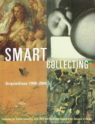 Image for Smart Collecting:  Acquisitions 1990-2004 Celebrating the Thirtieth Anniversary of the David and Alfred Smart Museum of Art, University of Chicago