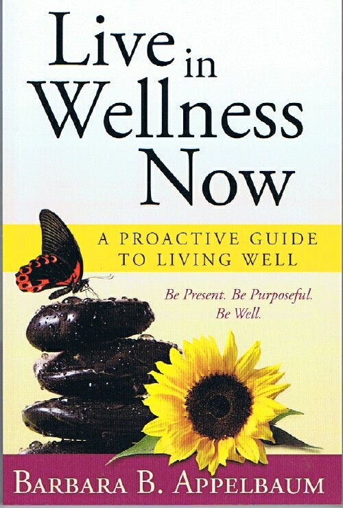 Image for Live in Wellness Now: A Proactive Guide to Living Well
