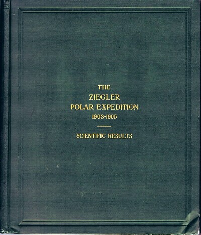 Image for The Ziegler Polar Expedition: 1903-1905: Scientific Results: Anthony Fiala, Commander