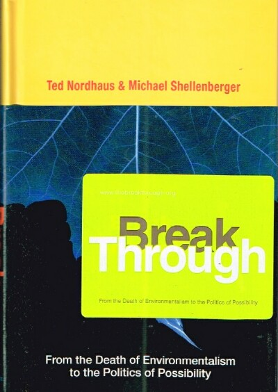 Image for Break Through From the Death of Environmentalism to the Politics of Possibility