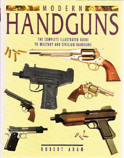 Image for Modern Handguns The Complete Illustrated Guide to Military and Civilian Handguns