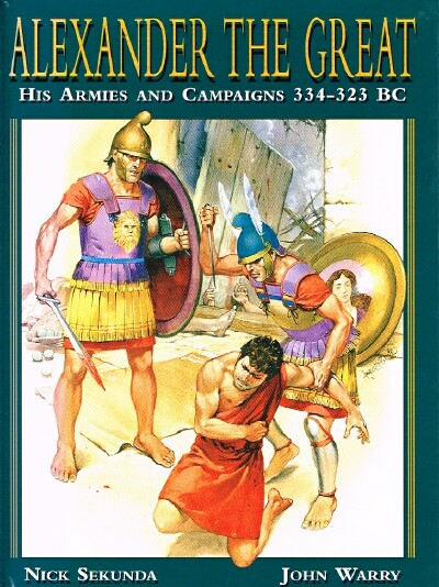 Image for Alexander the Great His Armies and Campaigns 334 - 323 BC [AJF Copy 2]