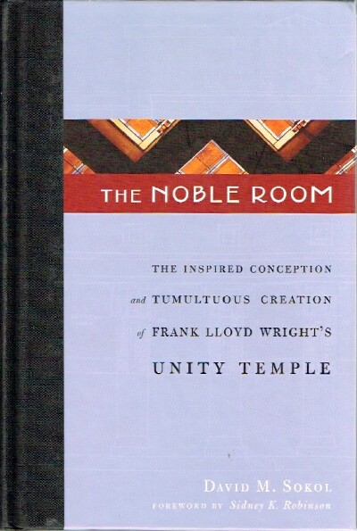Image for The Noble Room The Inspired Conception and Tumultuous Creation of Frank Lloyd Wright's Unity Temple