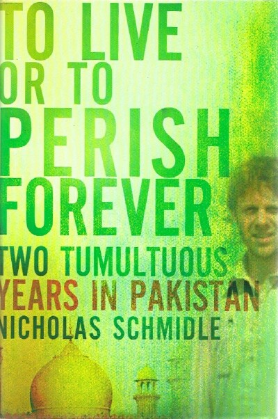 Image for To Live or To Perish Forever Two Tumultuous Years in Pakistan