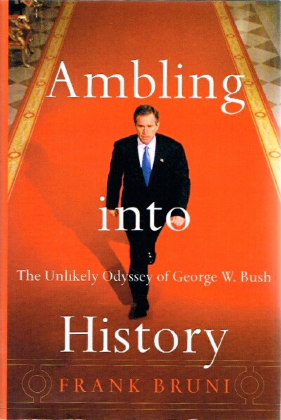 Image for Ambling Into History  The Unlikely Odyssey of George W. Bush
