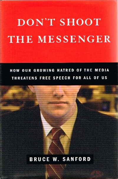 Image for Don't Shoot the Messenger How Are Growing Hatred of the Media Threatens Free Speech For All of Us