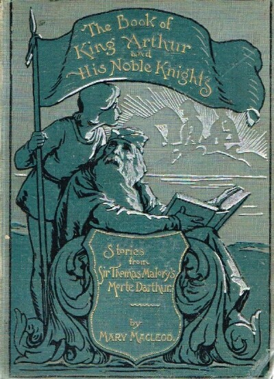 Image for THE BOOK OF KING ARTHUR AND HIS NOBLE KNIGHTS Stories from Sir Thomas Malory's Morte Darthur