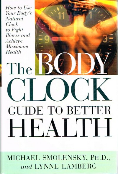 Image for The Body Clock Guide To Better Health How to Use Your Body's Natural Clock to Fight Illness and Achieve Maximum Health