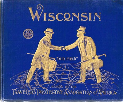Image for Wisconsin of To-Day  Its Principal Cities and Towns, Productive and Commercial Ability, Financial and Trade Resources