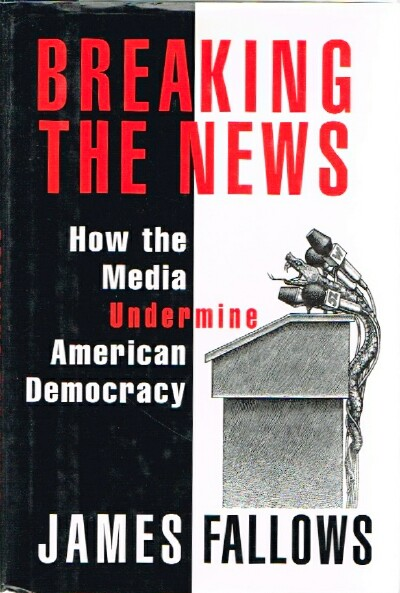 Image for Breaking the News How the Media Undermine American Democracy