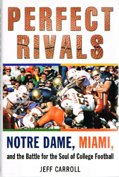 Image for Perfect Rivals Notre Dame, Miami, and the Battle for the Soul of College Football