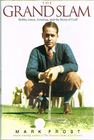 Image for The Grand Slam Bobby Jones, America, and the Story of Golf