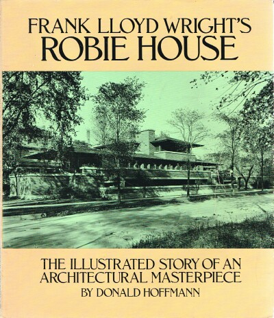 Image for Frank Lloyd Wright's Robie House: The Illustrated Story of an Architectural Masterpiece