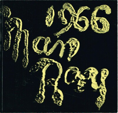 Image for Man Ray 1966 An Exhibition Organized by the Los Angeles County Museum of Art