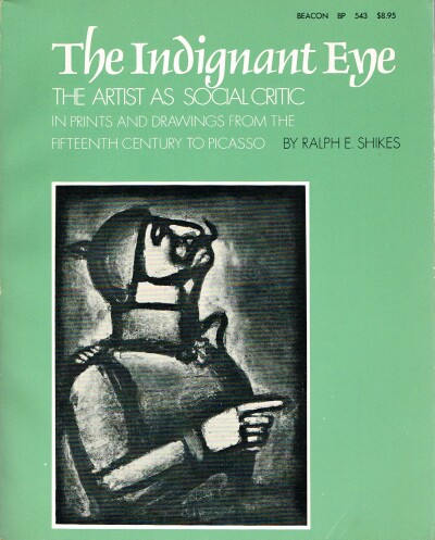 Image for The Indignant Eye The Artist as Social Critic in Prints and Drawings From the Fifteenth Century to Picasso