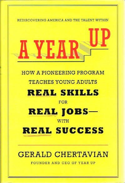 Image for A Year Up How a Pioneering Program Teaches Young Adults Real Skills for Real Jobs-With Real Success