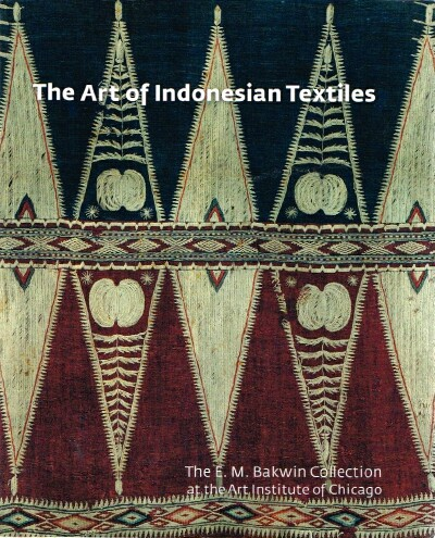 Image for The Art of Indonesian Textiles The E.M. Bakwin Collection at the Art Institute of Chicago