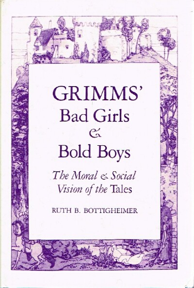 Image for Grimms' Bad Girls & Bold Boys The Moral & Social Vision of the Tales
